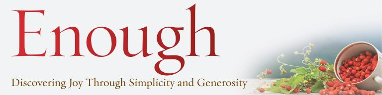 Enough: Discovering Joy through Simplicity and Generosity book